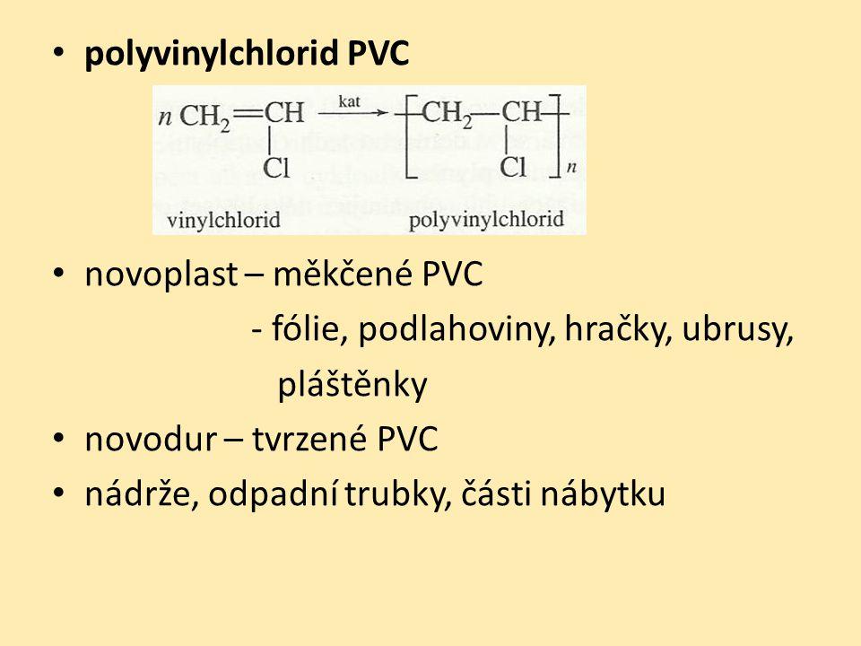 polyvinylchlorid PVC novoplast – měkčené PVC - fólie, podlahoviny, hračky, ubrusy, pláštěnky novodur – tvrzené PVC nádrže, odpadní trubky, části nábytku