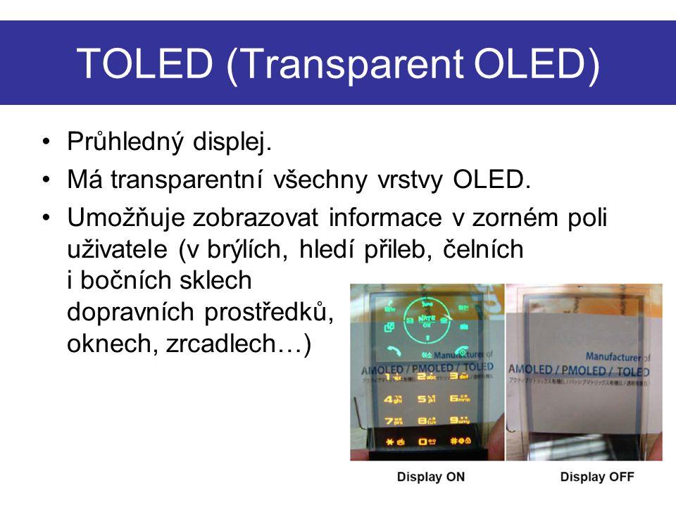 TOLED (Transparent OLED) Průhledný displej. Má transparentní všechny vrstvy OLED.