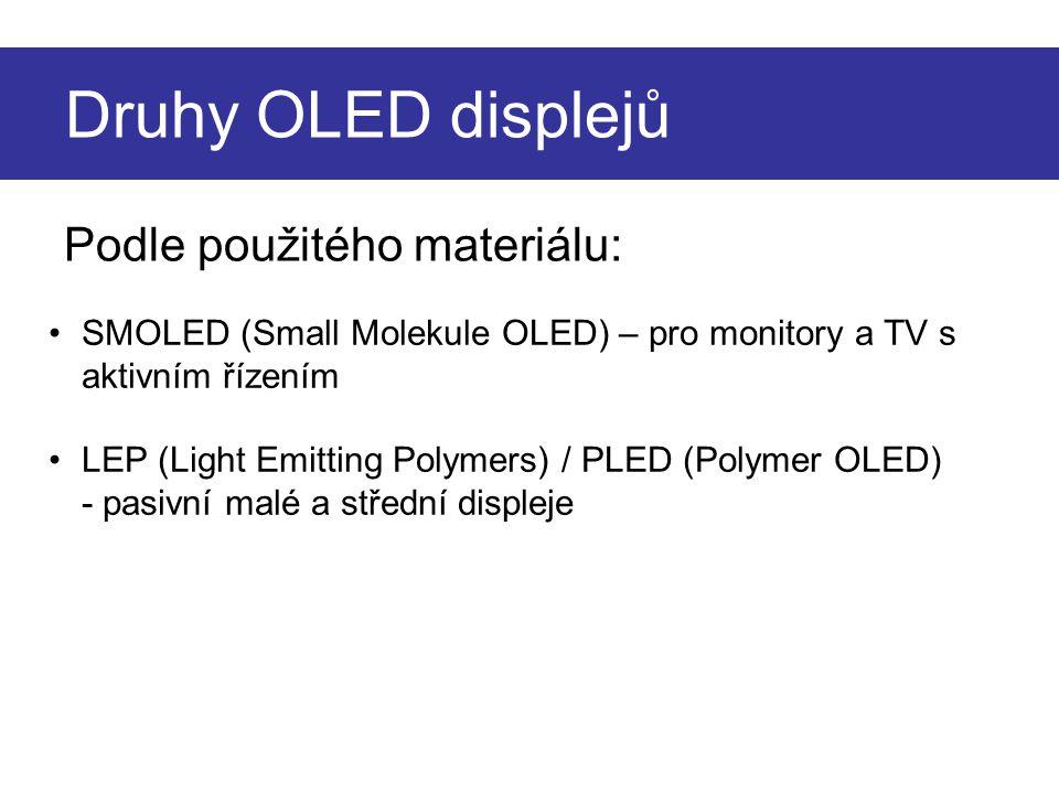 Druhy OLED displejů Podle použitého materiálu: SMOLED (Small Molekule OLED) – pro monitory a TV s aktivním řízením LEP (Light Emitting Polymers) / PLED (Polymer OLED) - pasivní malé a střední displeje