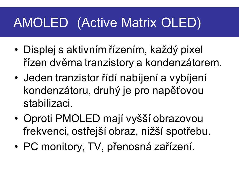 AMOLED (Active Matrix OLED) Displej s aktivním řízením, každý pixel řízen dvěma tranzistory a kondenzátorem.