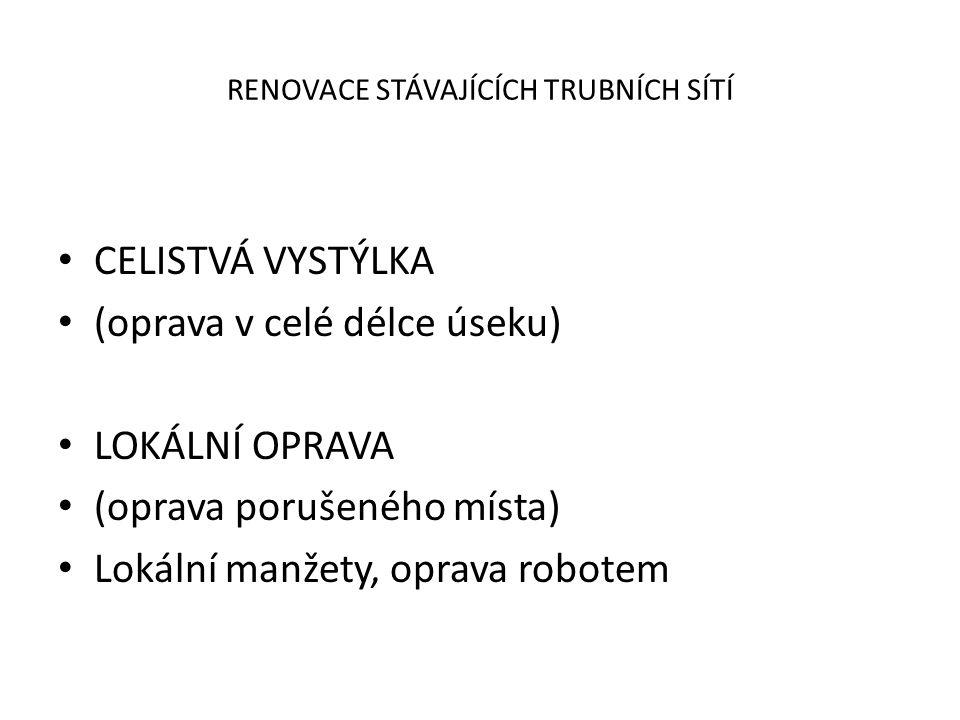 RENOVACE STÁVAJÍCÍCH TRUBNÍCH SÍTÍ CELISTVÁ VYSTÝLKA (oprava v celé délce úseku) LOKÁLNÍ OPRAVA (oprava porušeného místa) Lokální manžety, oprava robotem