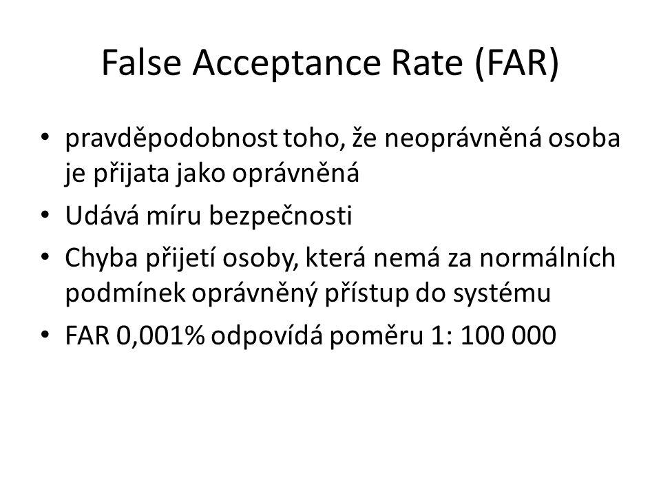 False Acceptance Rate (FAR) pravděpodobnost toho, že neoprávněná osoba je přijata jako oprávněná Udává míru bezpečnosti Chyba přijetí osoby, která nem