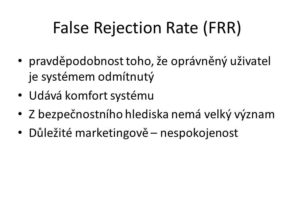 False Rejection Rate (FRR) pravděpodobnost toho, že oprávněný uživatel je systémem odmítnutý Udává komfort systému Z bezpečnostního hlediska nemá velk