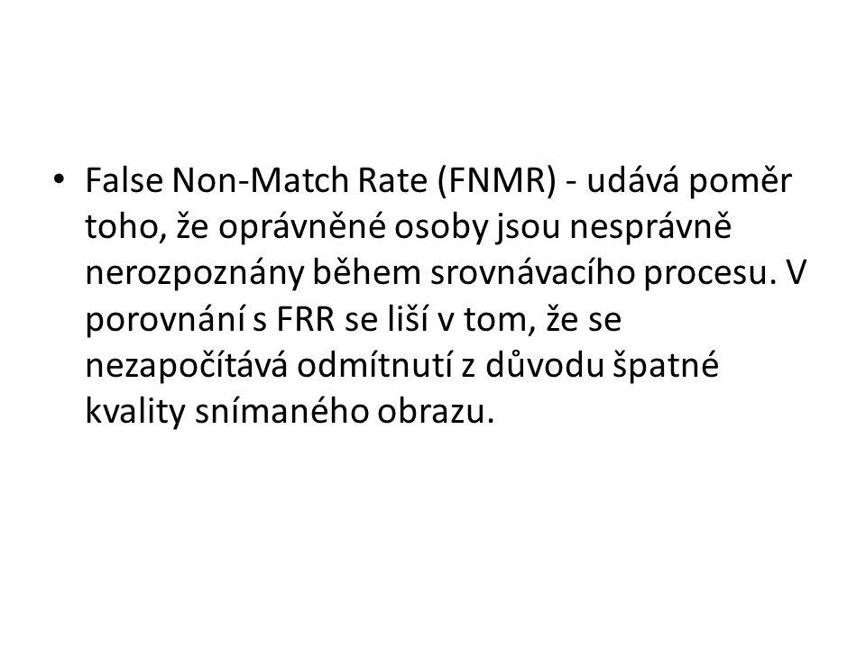 False Non-Match Rate (FNMR) - udává poměr toho, že oprávněné osoby jsou nesprávně nerozpoznány během srovnávacího procesu. V porovnání s FRR se liší v