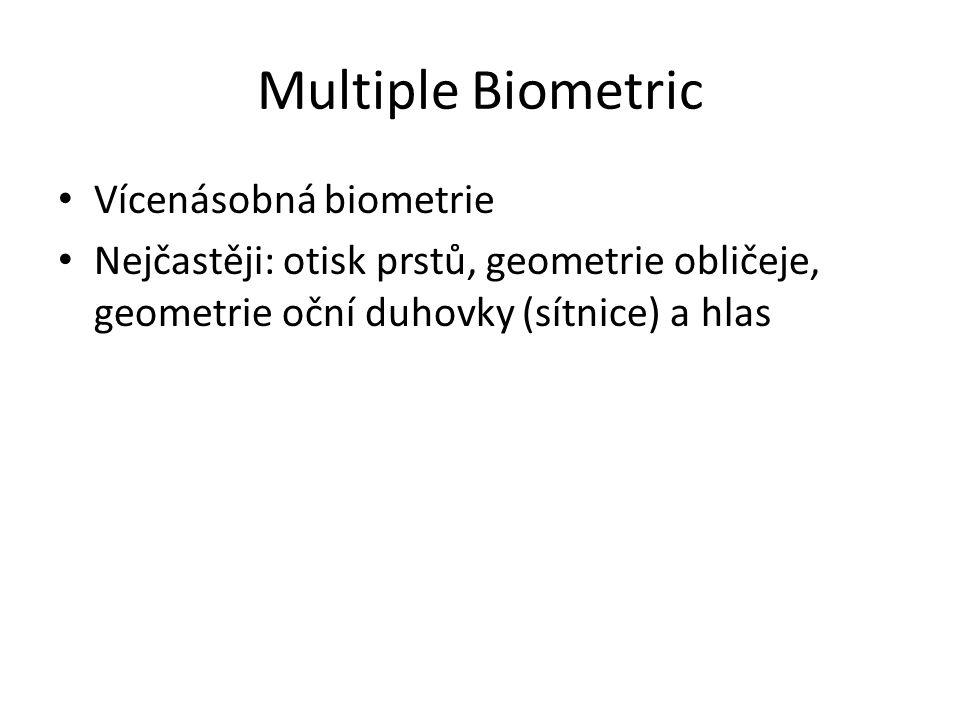 Multiple Biometric Vícenásobná biometrie Nejčastěji: otisk prstů, geometrie obličeje, geometrie oční duhovky (sítnice) a hlas