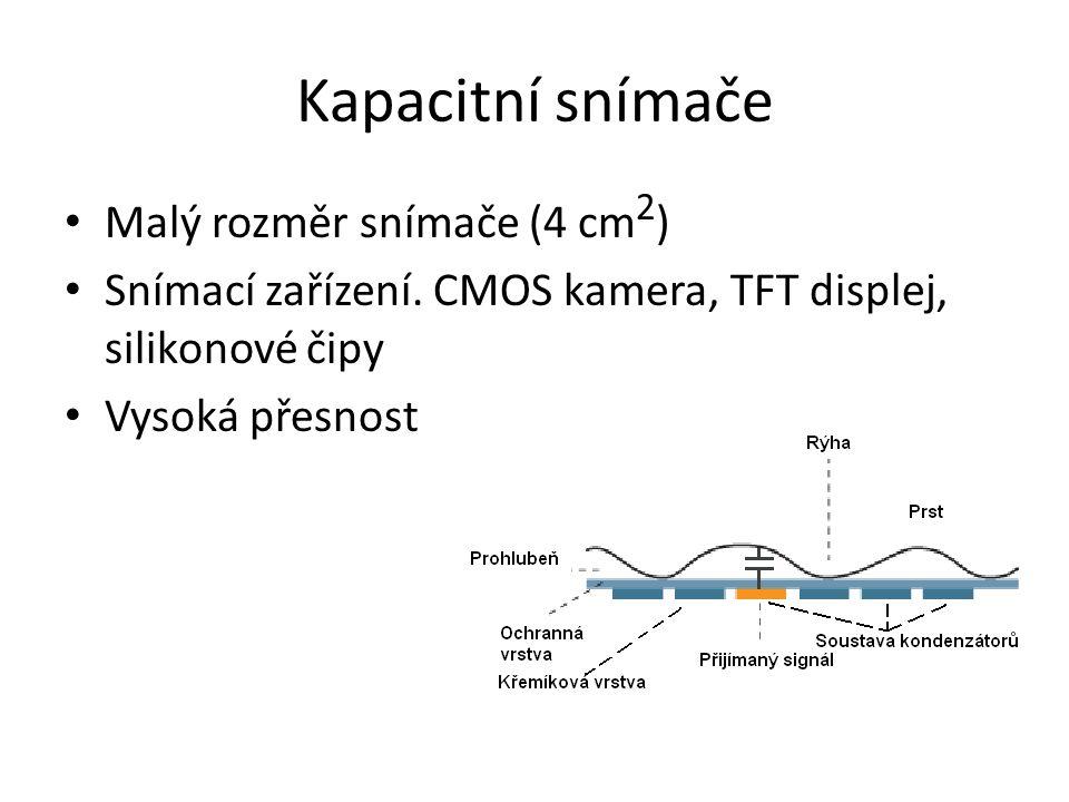 Kapacitní snímače Malý rozměr snímače (4 cm 2 ) Snímací zařízení. CMOS kamera, TFT displej, silikonové čipy Vysoká přesnost