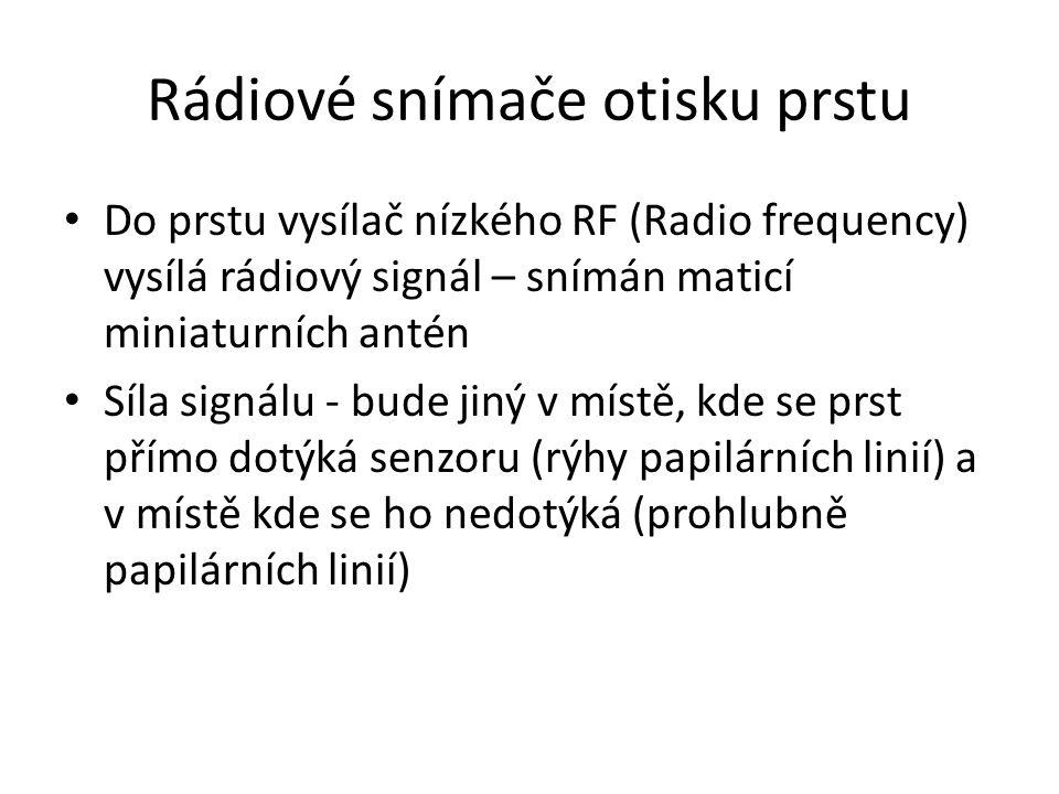 Rádiové snímače otisku prstu Do prstu vysílač nízkého RF (Radio frequency) vysílá rádiový signál – snímán maticí miniaturních antén Síla signálu - bud