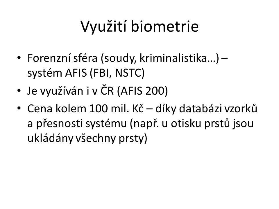 Využití biometrie Forenzní sféra (soudy, kriminalistika…) – systém AFIS (FBI, NSTC) Je využíván i v ČR (AFIS 200) Cena kolem 100 mil. Kč – díky databá