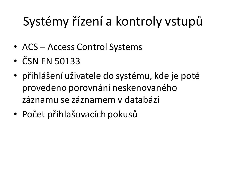 Systémy řízení a kontroly vstupů ACS – Access Control Systems ČSN EN 50133 přihlášení uživatele do systému, kde je poté provedeno porovnání neskenovan