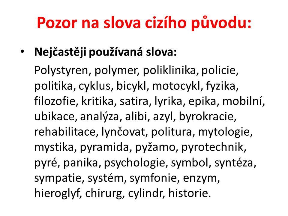 Pozor na slova cizího původu: Nejčastěji používaná slova: Polystyren, polymer, poliklinika, policie, politika, cyklus, bicykl, motocykl, fyzika, filoz