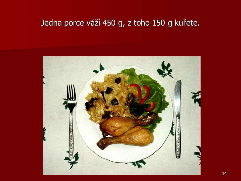 14 Jedna porce váží 450 g, z toho 150 g kuřete.