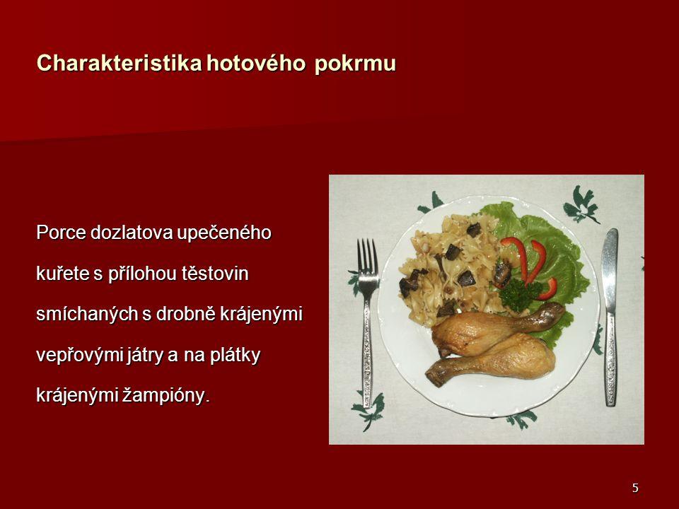 5 Charakteristika hotového pokrmu Porce dozlatova upečeného kuřete s přílohou těstovin smíchaných s drobně krájenými vepřovými játry a na plátky kráje