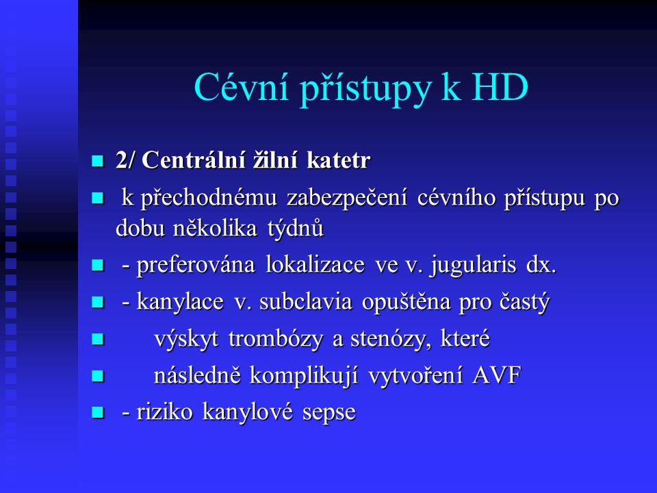 Cévní přístupy k HD 2/ Centrální žilní katetr 2/ Centrální žilní katetr k přechodnému zabezpečení cévního přístupu po dobu několika týdnů k přechodném