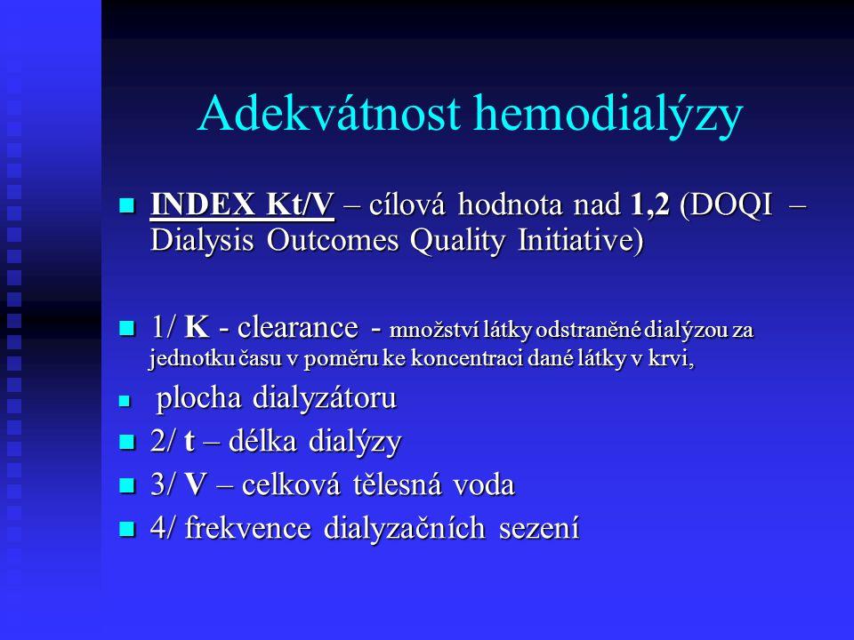 Adekvátnost hemodialýzy INDEX Kt/V – cílová hodnota nad 1,2 (DOQI – Dialysis Outcomes Quality Initiative) INDEX Kt/V – cílová hodnota nad 1,2 (DOQI –