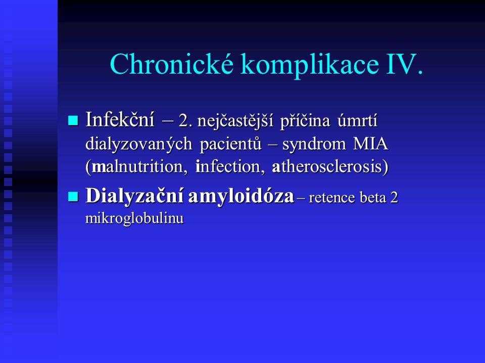 Chronické komplikace IV. Infekční – 2. nejčastější příčina úmrtí dialyzovaných pacientů – syndrom MIA (malnutrition, infection, atherosclerosis) Infek