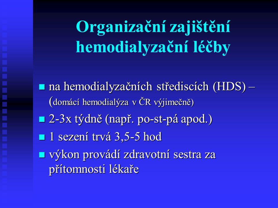 Organizační zajištění hemodialyzační léčby na hemodialyzačních střediscích (HDS) – ( domácí hemodialýza v ČR výjimečně) na hemodialyzačních střediscíc