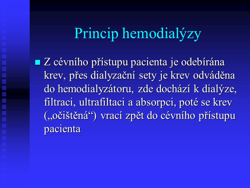 Princip hemodialýzy Z cévního přístupu pacienta je odebírána krev, přes dialyzační sety je krev odváděna do hemodialyzátoru, zde dochází k dialýze, fi