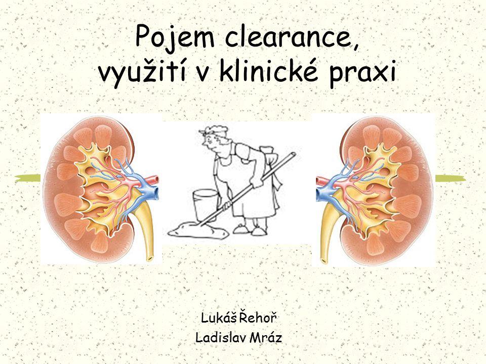 Pojem clearance, využití v klinické praxi Lukáš Řehoř Ladislav Mráz