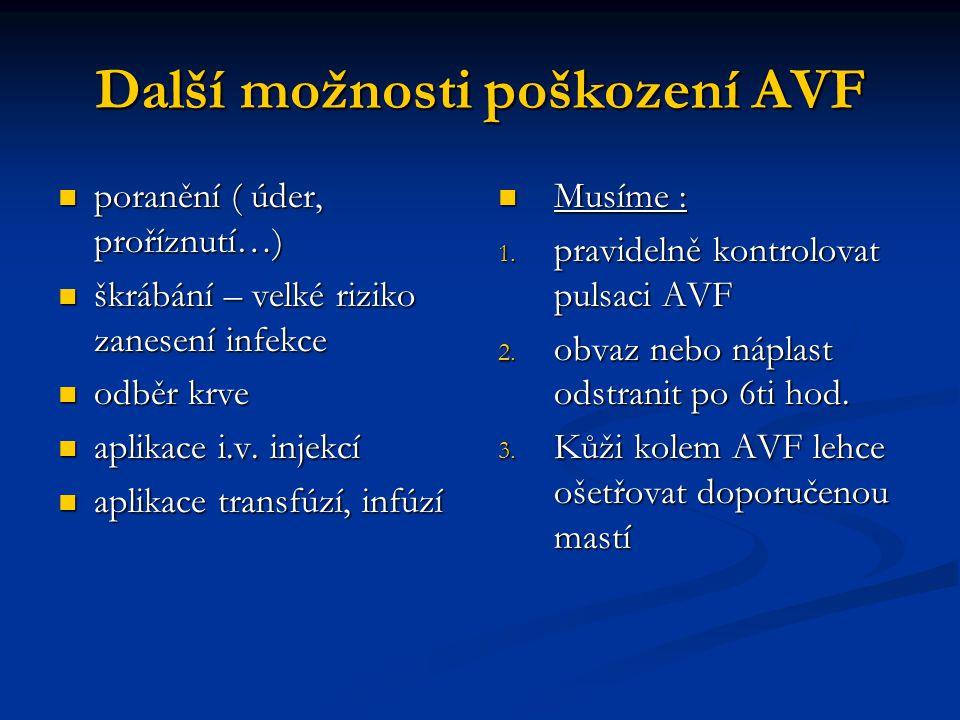 Další možnosti poškození AVF poranění ( úder, proříznutí…) poranění ( úder, proříznutí…) škrábání – velké riziko zanesení infekce škrábání – velké riz