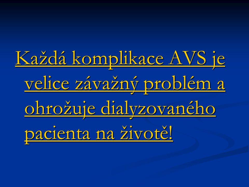 Každá komplikace AVS je velice závažný problém a ohrožuje dialyzovaného pacienta na životě!