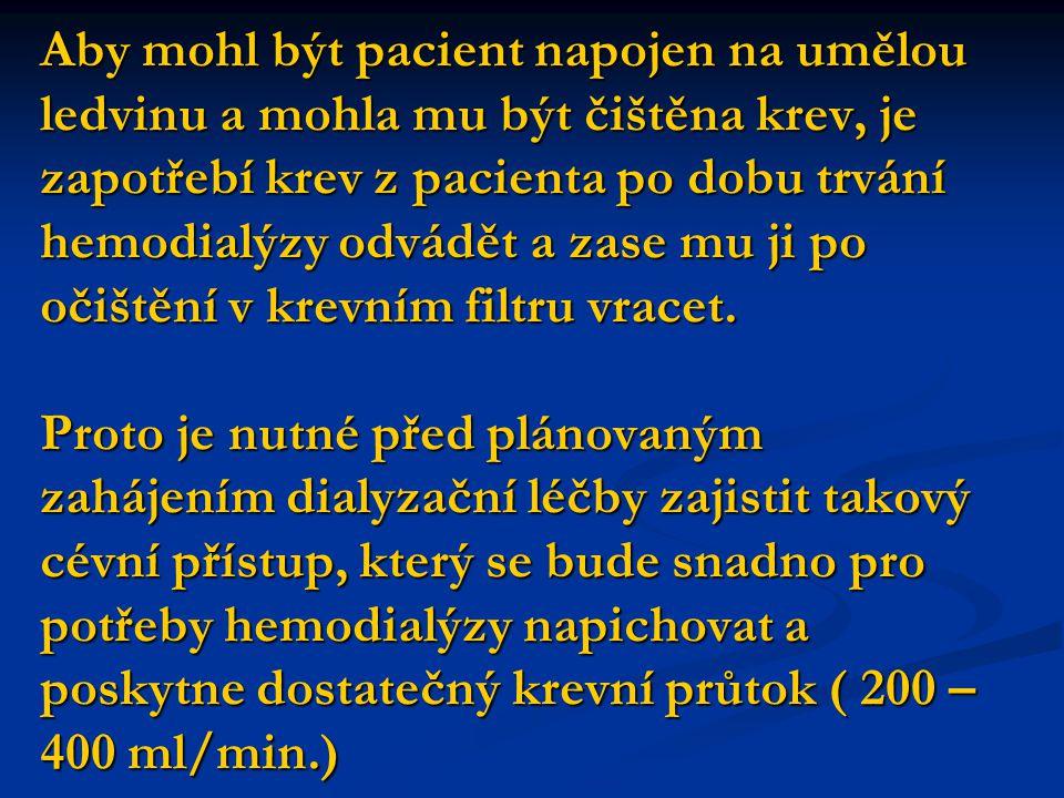 Základní požadavky na cévní přístupy - dosažení dostatečného krevního průtoku v mimotělním oběhu - dosažení dostatečného krevního průtoku v mimotělním oběhu - možnost opakovaného napojení na mimotělní oběh - možnost opakovaného napojení na mimotělní oběh - minimální riziko vzniku infekčních a trombembolických komplikací - minimální riziko vzniku infekčních a trombembolických komplikací