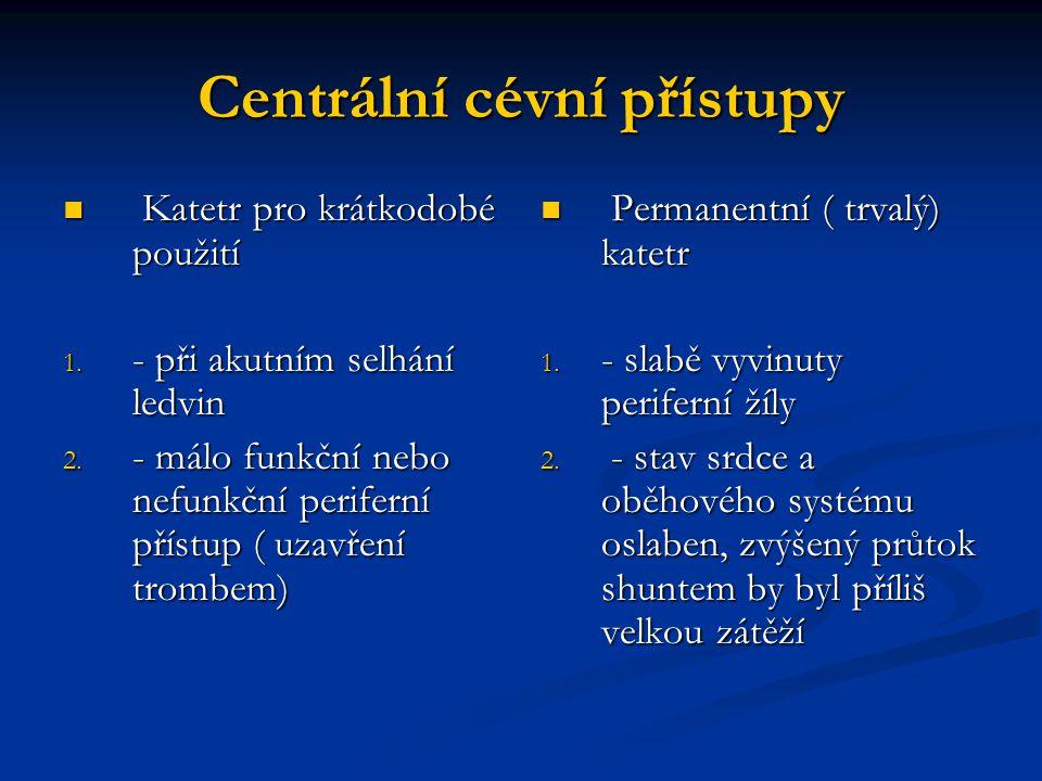 Centrální cévní přístupy Katetr pro krátkodobé použití Katetr pro krátkodobé použití 1. - při akutním selhání ledvin 2. - málo funkční nebo nefunkční