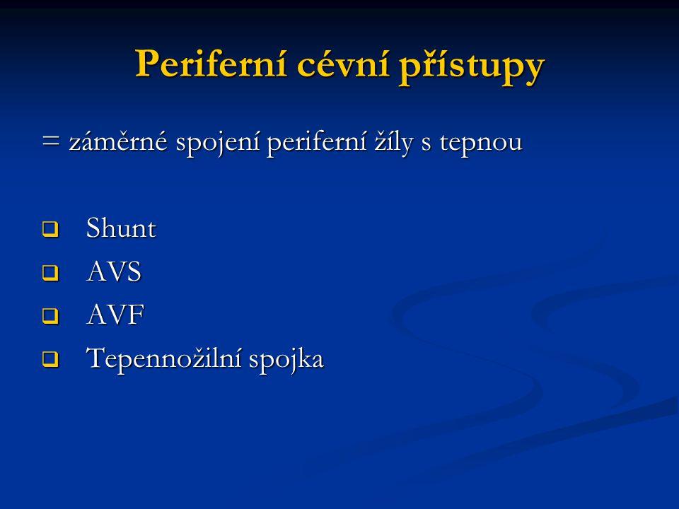 Periferní cévní přístupy = záměrné spojení periferní žíly s tepnou  Shunt  AVS  AVF  Tepennožilní spojka