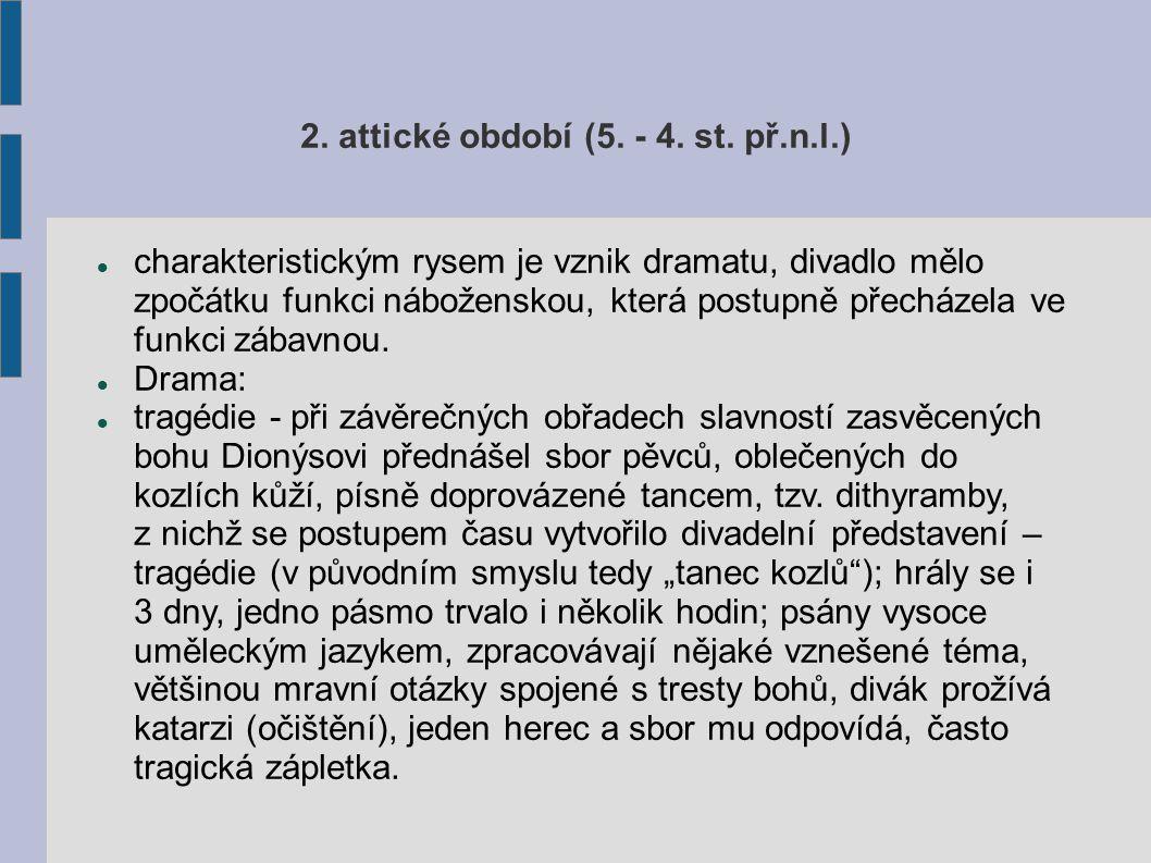 Autoři Aischylos: - první světový dramatik, který ve svém díle řeší mravní otázky, uvedl na scénu druhého herce, řeší otázky viny a trestu, čerpal ze starých řeckých, napsal asi 90 her, z nichž se zachovalo jen 7, Oresteia: trilogie, hraje se dodnes, látka z okruhu trojských pověstí.