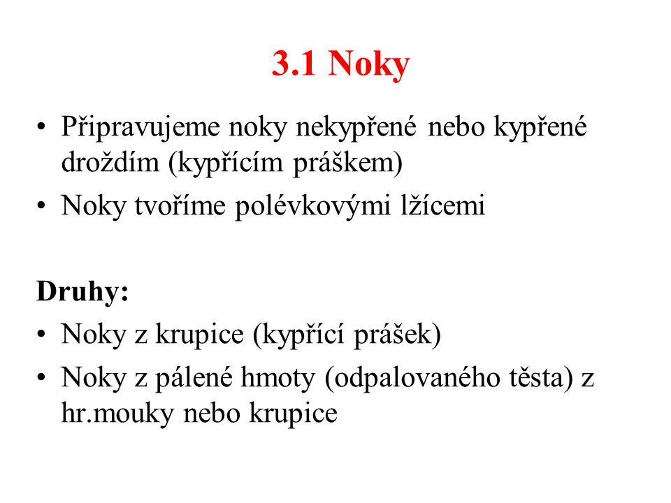 3.1 Noky Připravujeme noky nekypřené nebo kypřené droždím (kypřícím práškem) Noky tvoříme polévkovými lžícemi Druhy: Noky z krupice (kypřící prášek) N