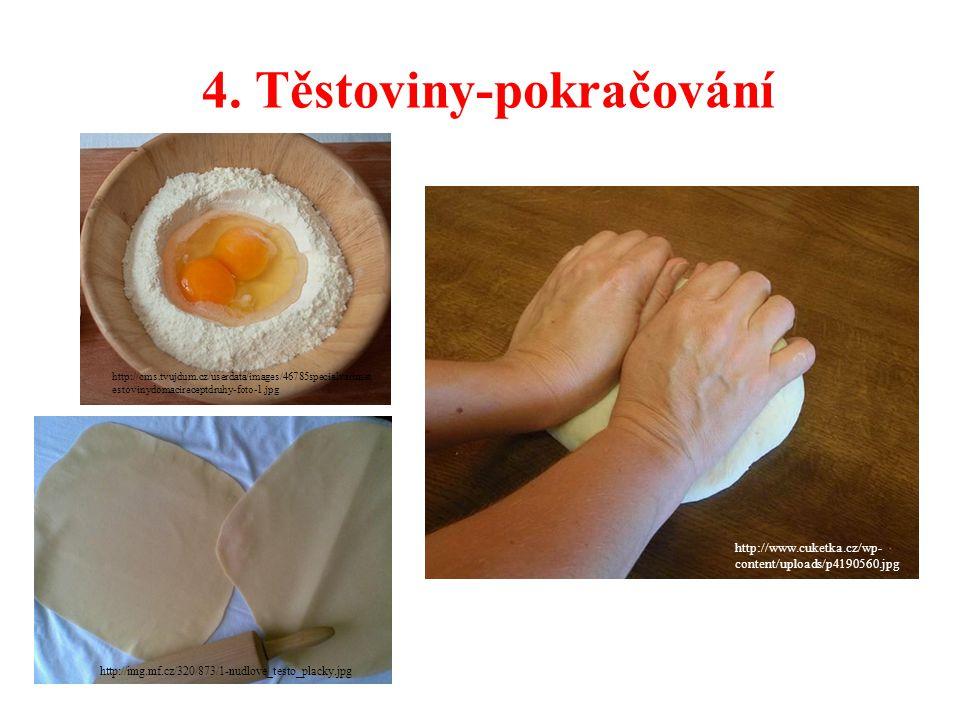 4. Těstoviny-pokračování http://www.cuketka.cz/wp- content/uploads/p4190560.jpg http://cms.tvujdum.cz/userdata/images/46785specialvarimet estovinydoma