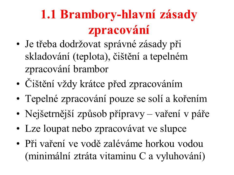 1.1 Brambory-hlavní zásady zpracování Je třeba dodržovat správné zásady při skladování (teplota), čištění a tepelném zpracování brambor Čištění vždy k