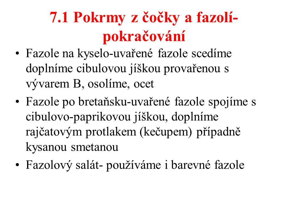 7.1 Pokrmy z čočky a fazolí- pokračování Fazole na kyselo-uvařené fazole scedíme doplníme cibulovou jíškou provařenou s vývarem B, osolíme, ocet Fazol