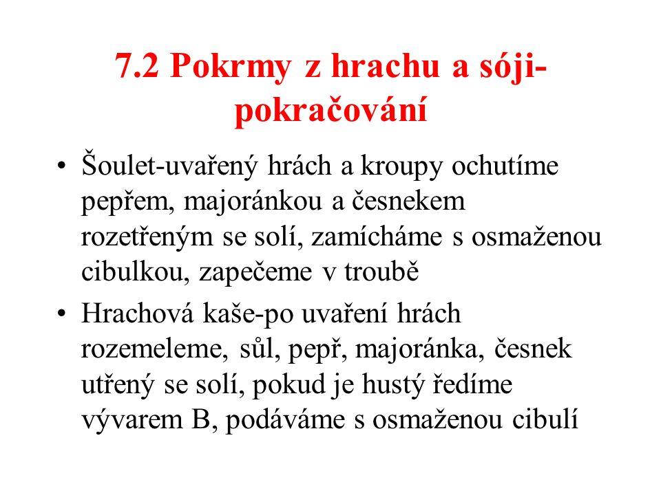 7.2 Pokrmy z hrachu a sóji- pokračování Šoulet-uvařený hrách a kroupy ochutíme pepřem, majoránkou a česnekem rozetřeným se solí, zamícháme s osmaženou