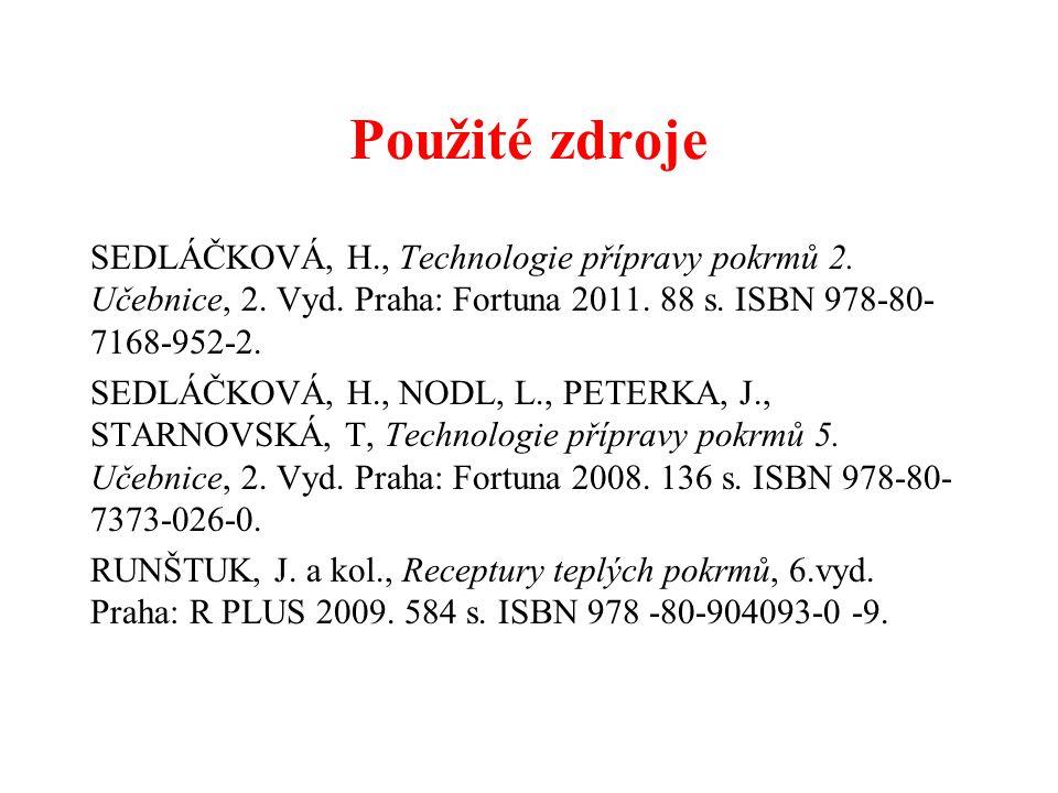 Použité zdroje SEDLÁČKOVÁ, H., Technologie přípravy pokrmů 2. Učebnice, 2. Vyd. Praha: Fortuna 2011. 88 s. ISBN 978-80- 7168-952-2. SEDLÁČKOVÁ, H., NO