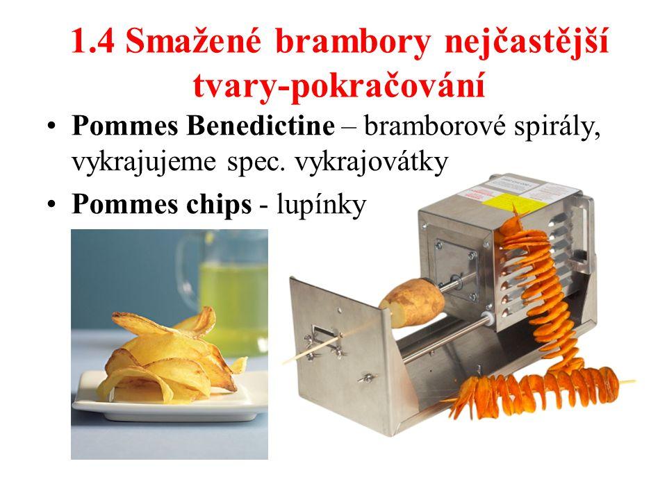 1.4 Smažené brambory nejčastější tvary-pokračování Pommes Benedictine – bramborové spirály, vykrajujeme spec. vykrajovátky Pommes chips - lupínky