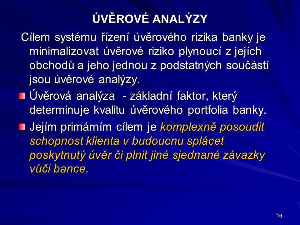 ÚVĚROVÉ ANALÝZY Cílem systému řízení úvěrového rizika banky je minimalizovat úvěrové riziko plynoucí z jejích obchodů a jeho jednou z podstatných součástí jsou úvěrové analýzy.