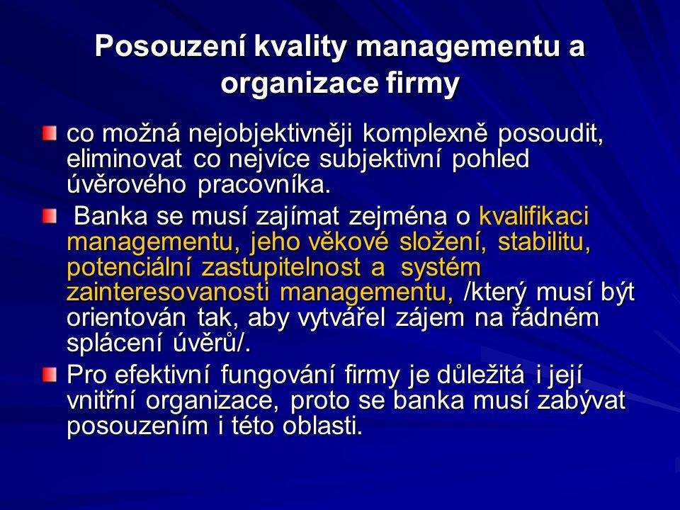 Posouzení kvality managementu a organizace firmy co možná nejobjektivněji komplexně posoudit, eliminovat co nejvíce subjektivní pohled úvěrového pracovníka.