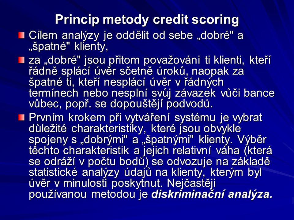 """Princip metody credit scoring Cílem analýzy je oddělit od sebe """"dobré a """"špatné klienty, za """"dobré jsou přitom považováni ti klienti, kteří řádně splácí úvěr sčetně úroků, naopak za špatné ti, kteří nesplácí úvěr v řádných termínech nebo nesplní svůj závazek vůči bance vůbec, popř."""