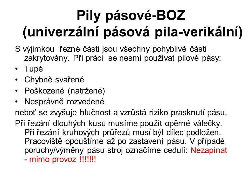 Pily pásové-BOZ (univerzální pásová pila-verikální) S výjimkou řezné části jsou všechny pohyblivé části zakrytovány. Při práci se nesmí používat pilov