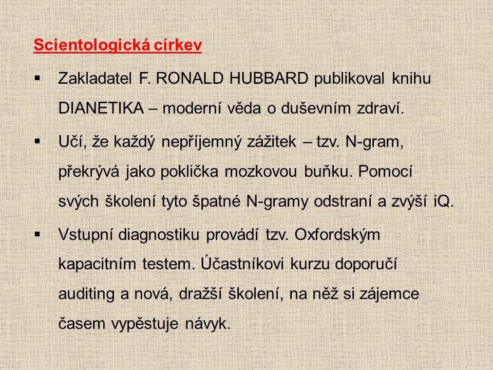 Scientologická církev  Zakladatel F. RONALD HUBBARD publikoval knihu DIANETIKA – moderní věda o duševním zdraví.  Učí, že každý nepříjemný zážitek –