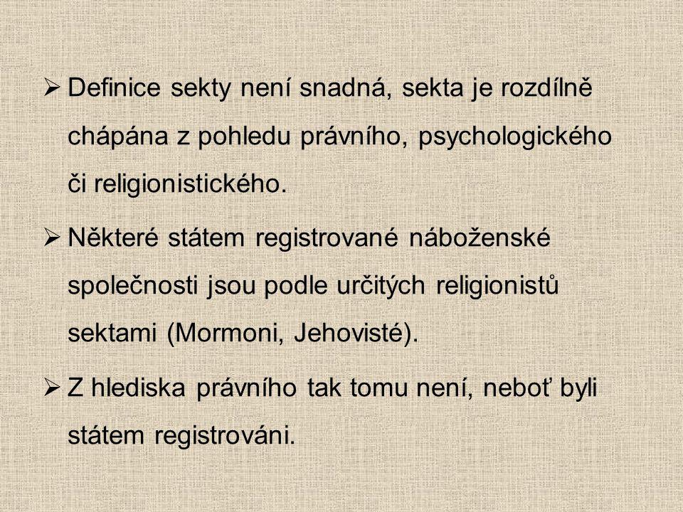  Definice sekty není snadná, sekta je rozdílně chápána z pohledu právního, psychologického či religionistického.  Některé státem registrované nábože