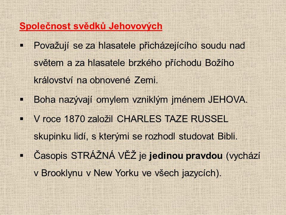 Společnost svědků Jehovových  Považují se za hlasatele přicházejícího soudu nad světem a za hlasatele brzkého příchodu Božího království na obnovené