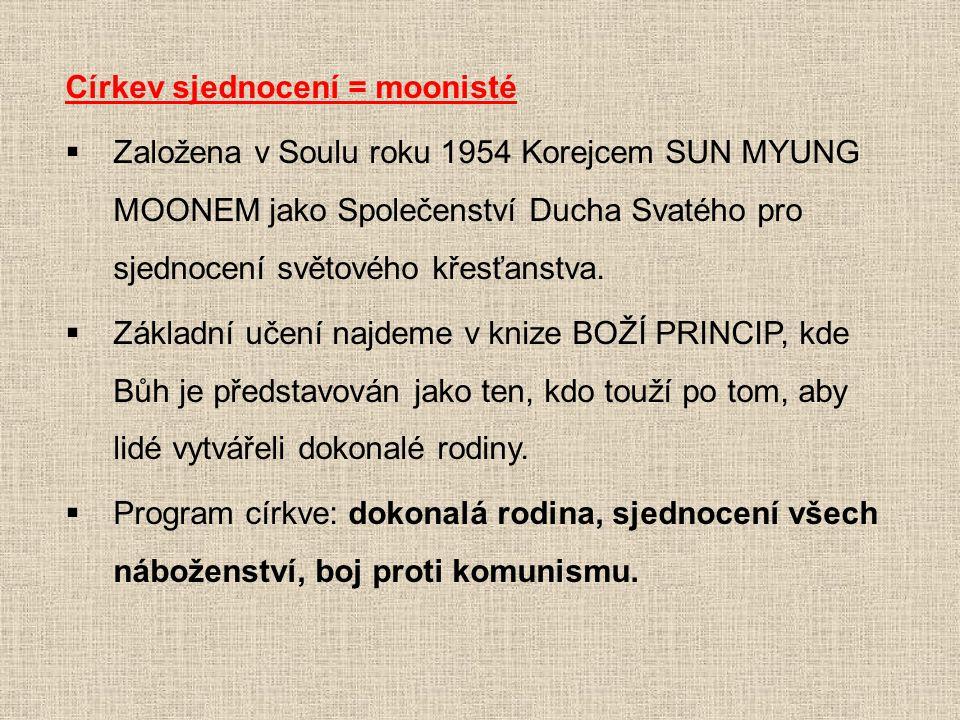 Církev sjednocení = moonisté  Založena v Soulu roku 1954 Korejcem SUN MYUNG MOONEM jako Společenství Ducha Svatého pro sjednocení světového křesťanst