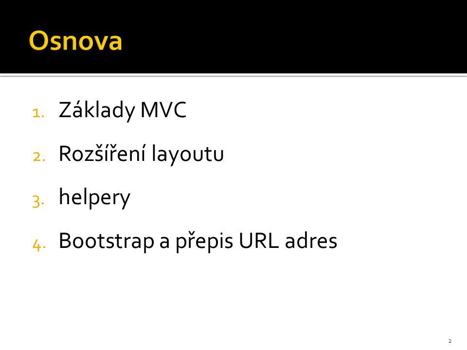 1. Základy MVC 2. Rozšíření layoutu 3. helpery 4. Bootstrap a přepis URL adres 2
