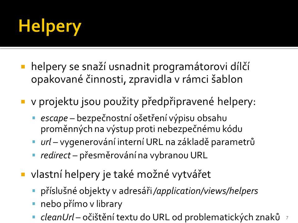  helpery se snaží usnadnit programátorovi dílčí opakované činnosti, zpravidla v rámci šablon  v projektu jsou použity předpřipravené helpery:  esca