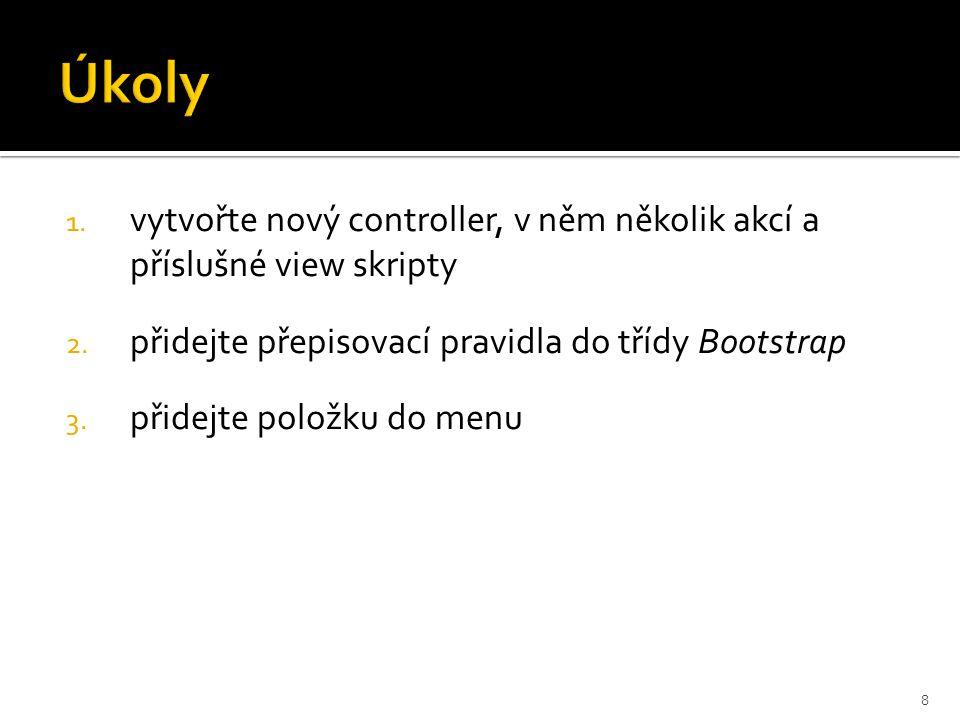 1. vytvořte nový controller, v něm několik akcí a příslušné view skripty 2. přidejte přepisovací pravidla do třídy Bootstrap 3. přidejte položku do me
