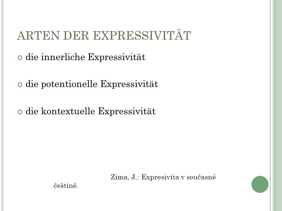 ARTEN DER EXPRESSIVITÄT die innerliche Expressivität die potentionelle Expressivität die kontextuelle Expressivität Zima, J.: Expresivita v současné češtině.