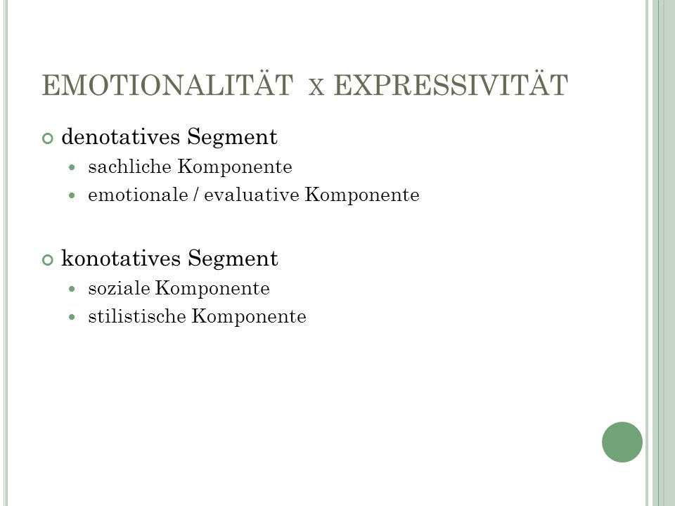 EMOTIONALITÄT X EXPRESSIVITÄT denotatives Segment sachliche Komponente emotionale / evaluative Komponente konotatives Segment soziale Komponente stili