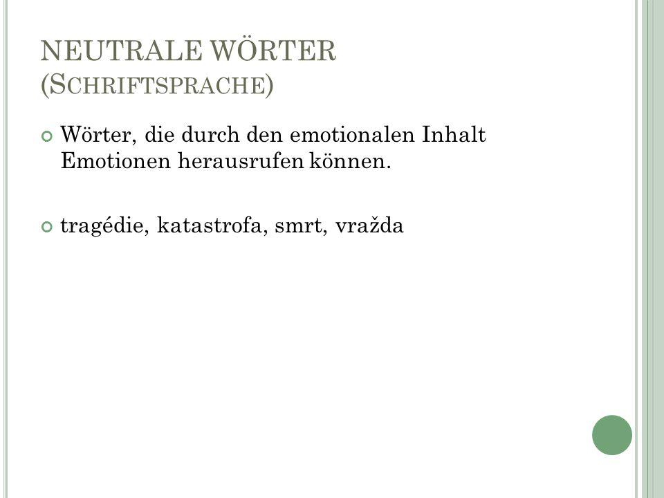 EXPRESSIVE WÖRTER Wörter, die die Emotionen nicht als sachlichen Inhalt, sondern durch Form ausdrücken.