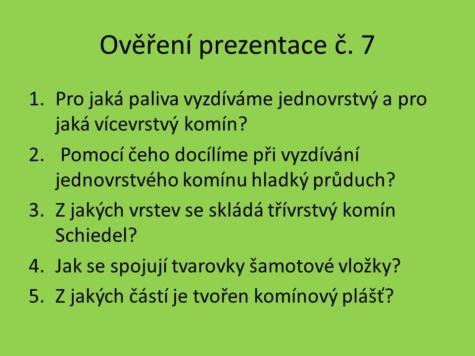 Ověření prezentace č. 7 1.Pro jaká paliva vyzdíváme jednovrstvý a pro jaká vícevrstvý komín? 2. Pomocí čeho docílíme při vyzdívání jednovrstvého komín